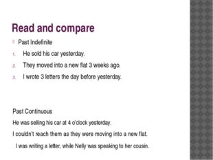 Read and compare Past Indefinite He sold his car yesterday. They moved into a
