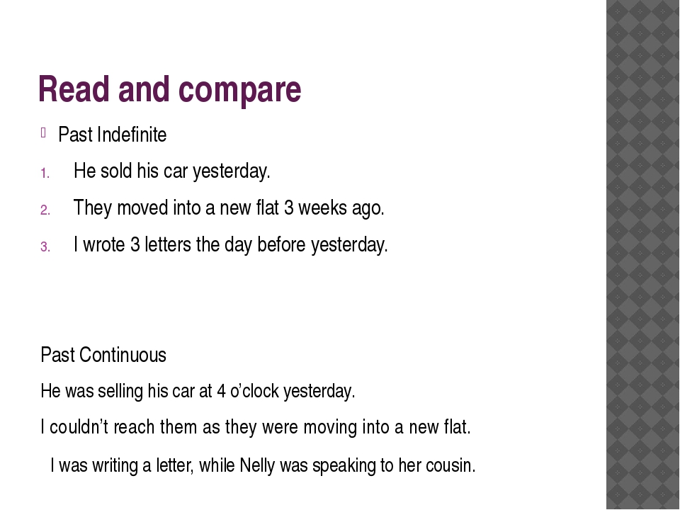 Read and compare Past Indefinite He sold his car yesterday. They moved into a...