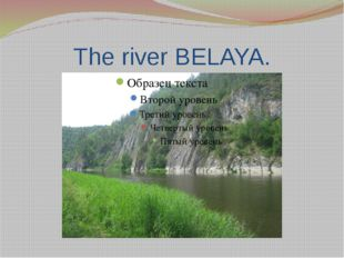 The river BELAYA.
