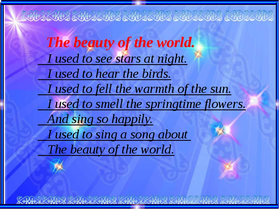 The beauty of the world. I used to see stars at night. I used to hear the bi...