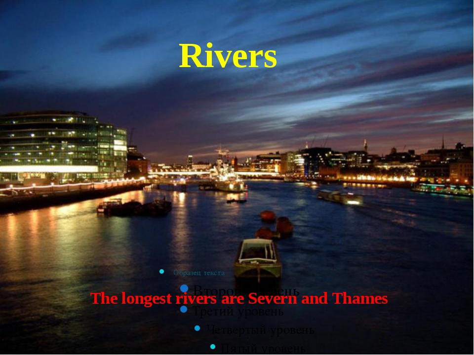 The longest rivers are Severn and Thames Rivers