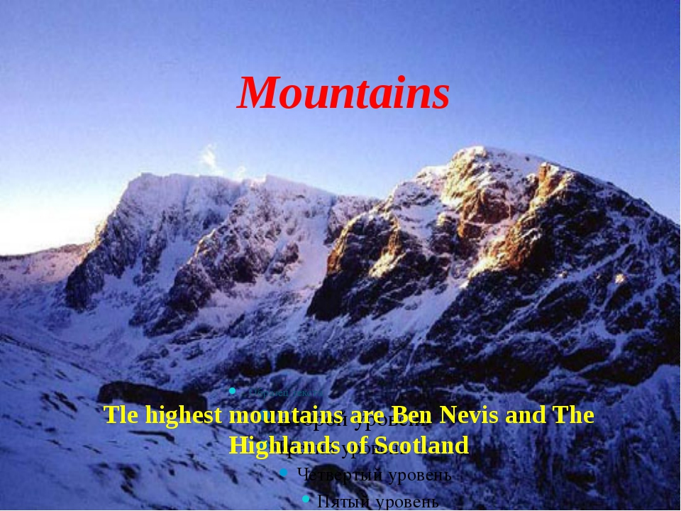 Tle highest mountains are Ben Nevis and The Highlands of Scotland Mountains