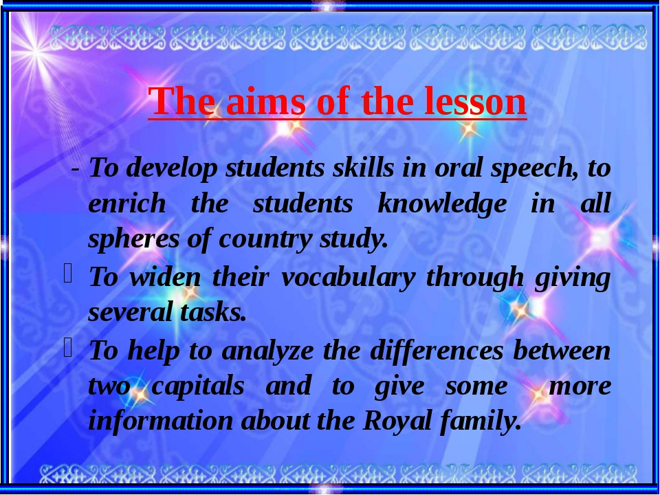 The aims of the lesson - To develop students skills in oral speech, to enrich...