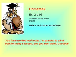 Hometask Ex 2 p 93 Comment on the use of should Write a topic about Kazakhsta