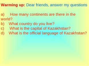 Warming up: Dear friends, answer my questions a)     How many continents are