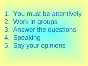 You must be attentively Work in groups Answer the questions Speaking Say your