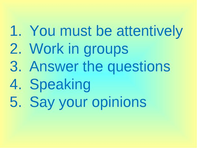 You must be attentively Work in groups Answer the questions Speaking Say your...