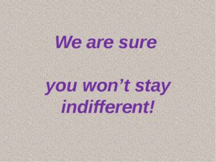 We are sure you won't stay indifferent!