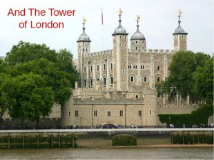 And The Tower of London