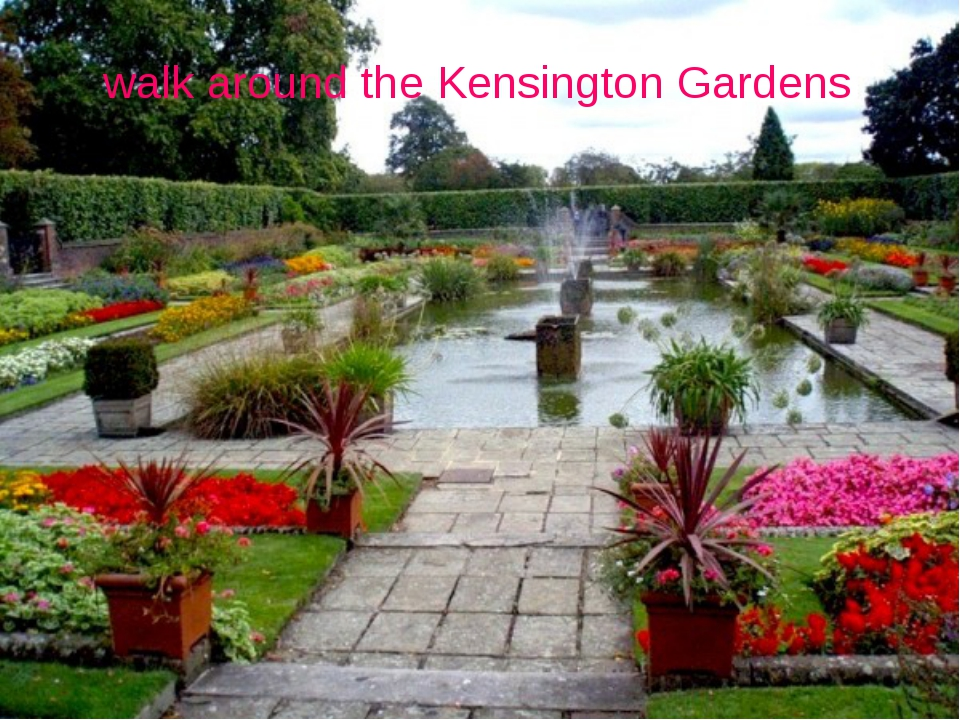walk around the Kensington Gardens
