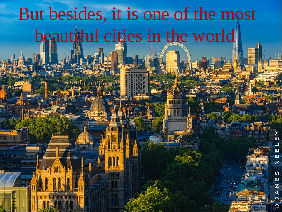 But besides, it is one of the most beautiful cities in the world