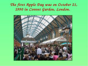The first Apple Day was on October 21, 1990 in Covent Garden, London.