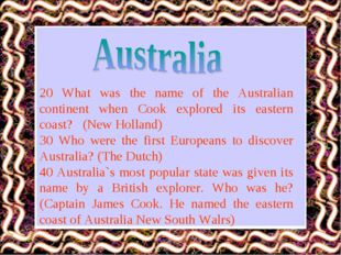 20 What was the name of the Australian continent when Cook explored its easte