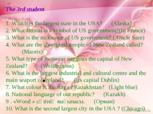 The 3rd student 1. Which is the largest state in the USA? (Alaska) 2. What an