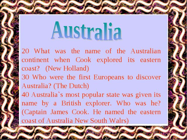 20 What was the name of the Australian continent when Cook explored its easte...