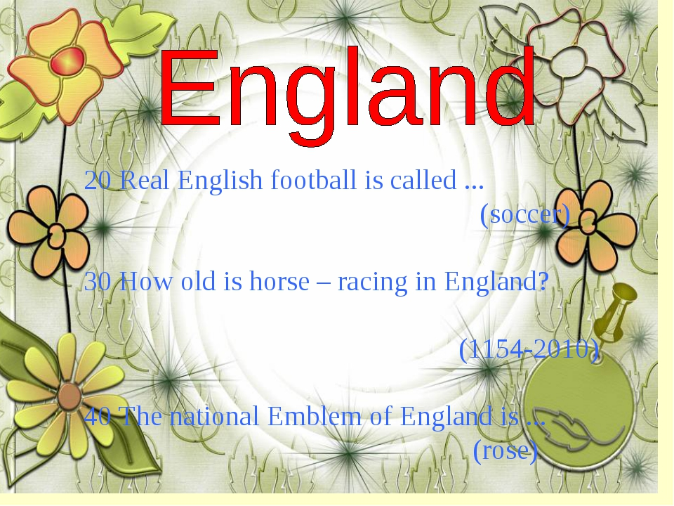 20 Real English football is called ... (soccer) 30 How old is horse – racing...