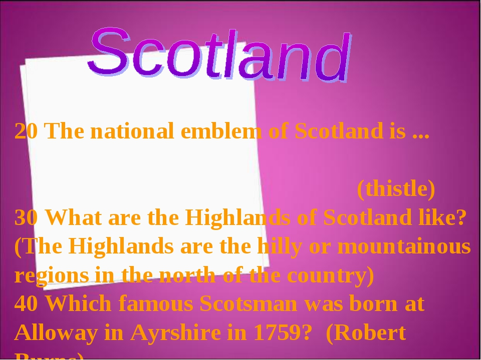 20 The national emblem of Scotland is ... (thistle) 30 What are the Highlands...