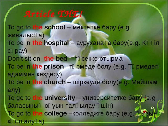 To go to the school – мектепке бару (e.g. жиналысқа) To be in the hospital –...