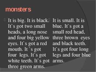 monsters It is big. It is black. It`s got two small heads, a long nose and fo
