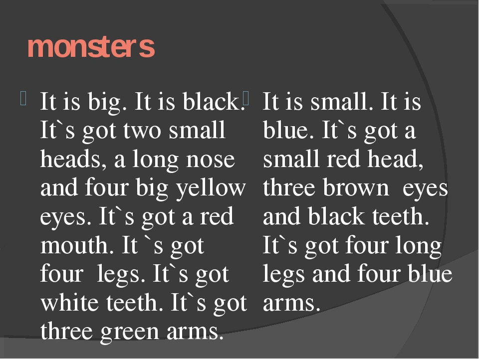 monsters It is big. It is black. It`s got two small heads, a long nose and fo...