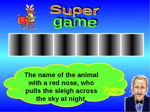 The name of the animal with a red nose, who pulls the sleigh across the sky a
