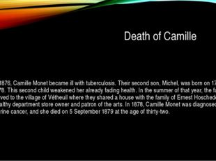 Death of Camille In 1876, Camille Monet became ill with tuberculosis. Their