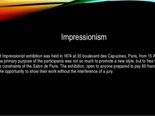 Impressionism The first Impressionist exhibition was held in 1874 at 35 boule