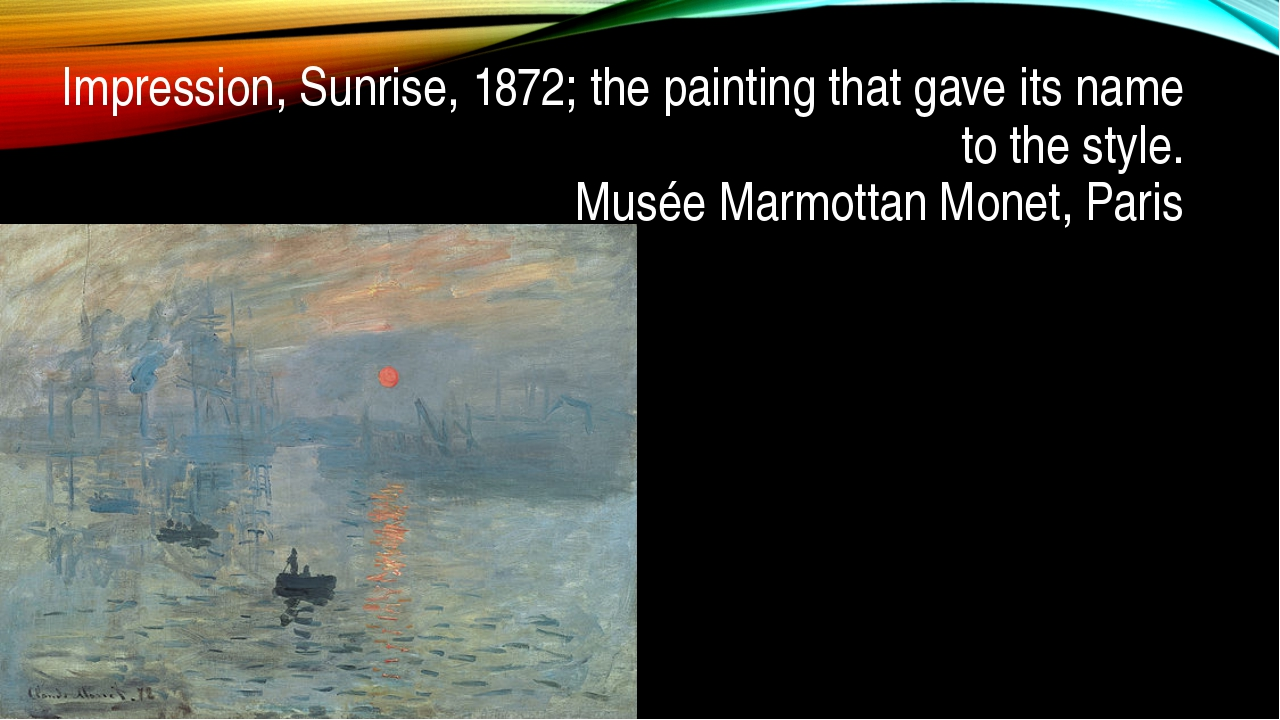 Impression, Sunrise, 1872; the painting that gave its name to the style. Musé...