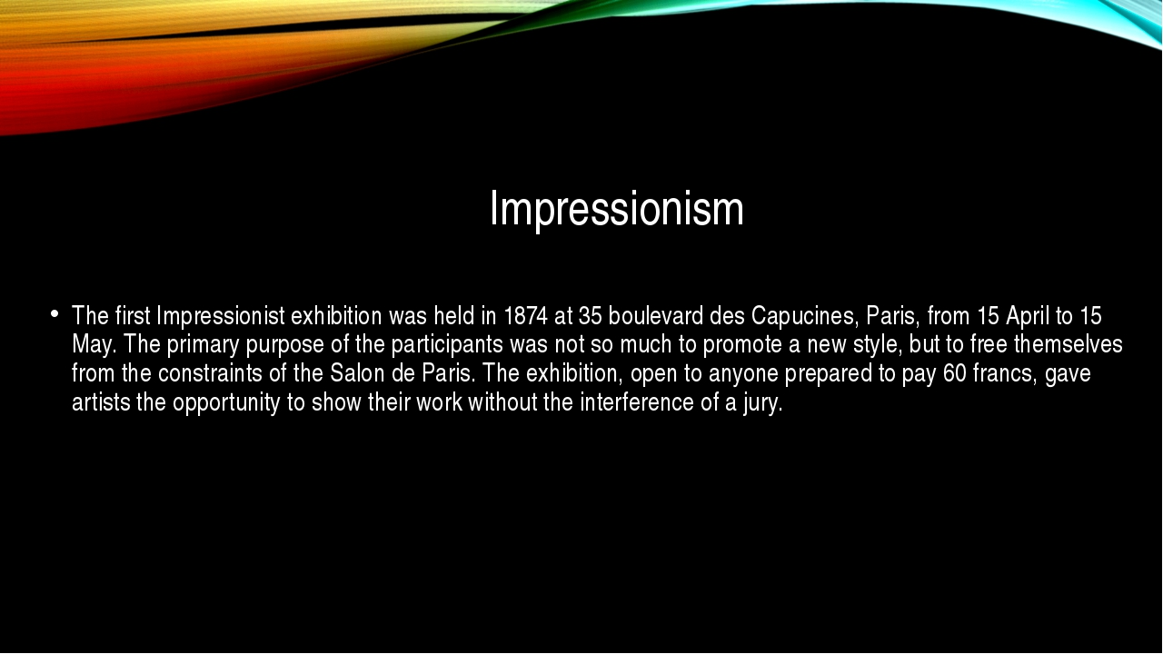 Impressionism The first Impressionist exhibition was held in 1874 at 35 boule...