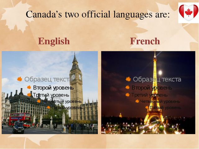 Canada's two official languages are: English French