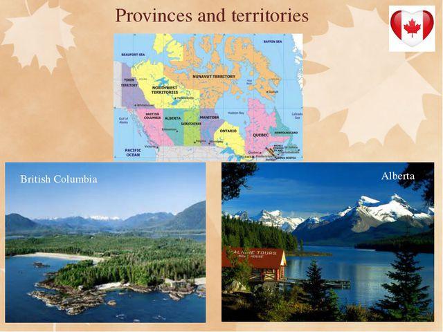 Provinces and territories British Columbia Alberta Alberta