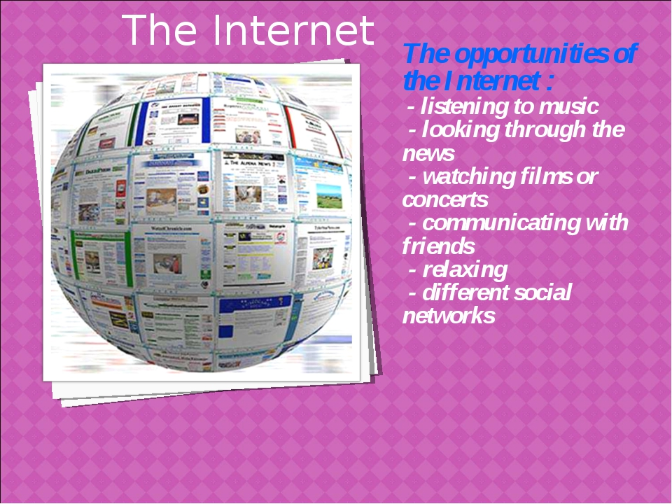 The opportunities of the Internet : - listening to music - looking through th...