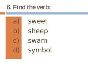 6. Find the verb: sweet sheep swam symbol