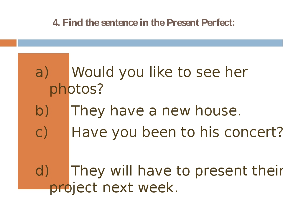 4. Find the sentence in the Present Perfect: Would you like to see her photos...