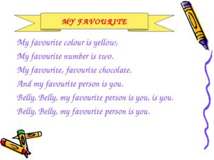 My favourite colour is yellow, My favourite number is two. My favourite, favo