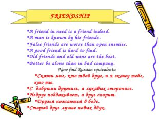 FRIENDSHIP A friend in need is a friend indeed. A man is known by his friends