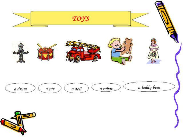 TOYS a drum a car a doll a robot a teddy-bear