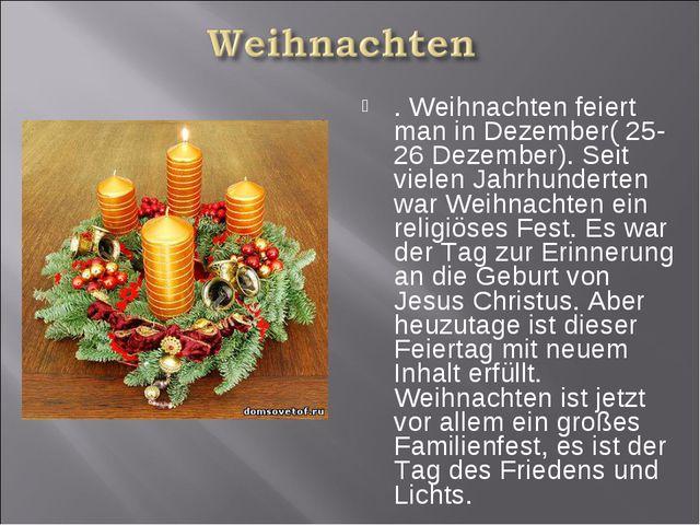 . Weihnachten feiert man in Dezember( 25-26 Dezember). Seit vielen Jahrhunder...