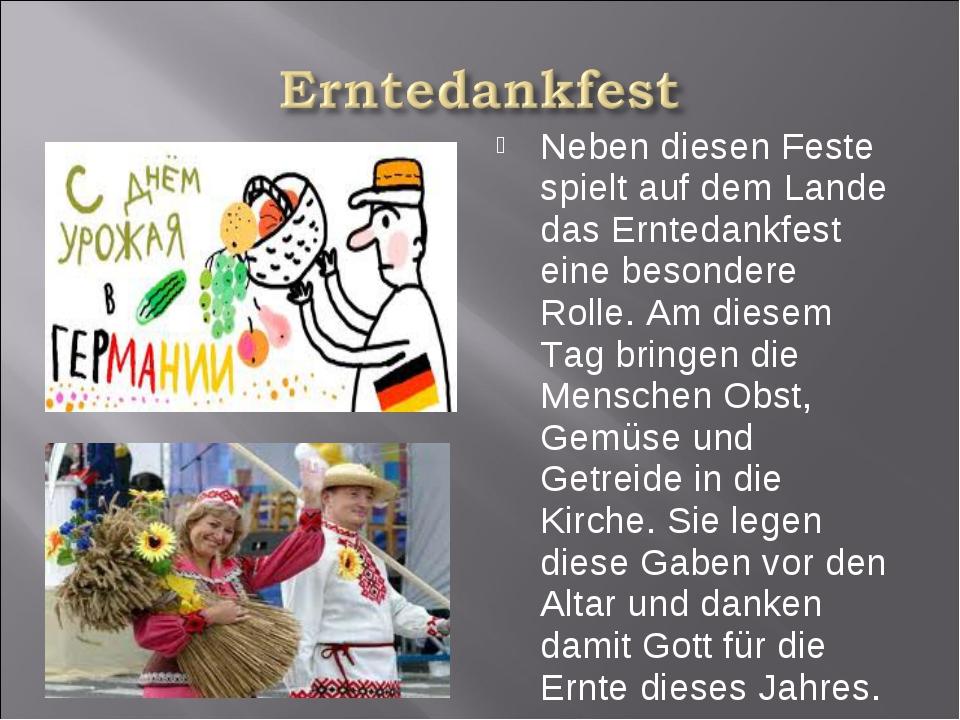 Neben diesen Feste spielt auf dem Lande das Erntedankfest eine besondere Roll...