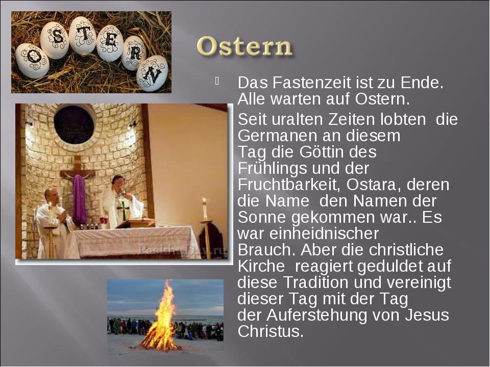Das Fastenzeit ist zu Ende. Alle warten auf Ostern. Seit uralten Zeiten lobte...