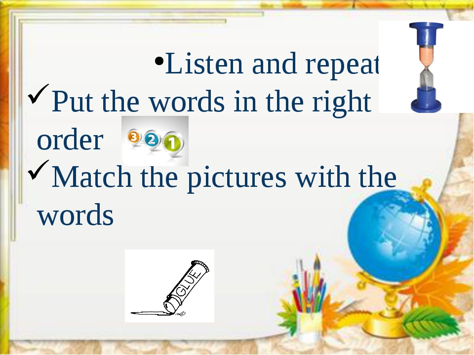 Listen and repeat Put the words in the right order Match the pictures with t...