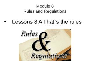 Module 8 Rules and Regulations Lessons 8 A That`s the rules