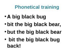 Phoneticaltraining A big black bug bit the big black bear, but the big black