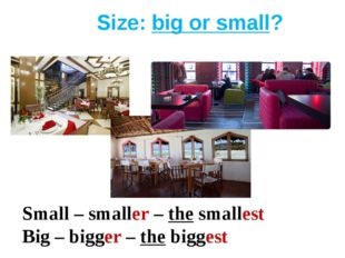 Size: big or small? Small – smaller – the smallest Big – bigger – the biggest