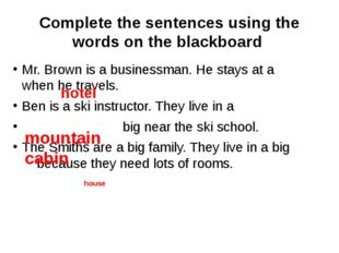 Complete the sentences using the words on the blackboard Mr. Brown is a busin