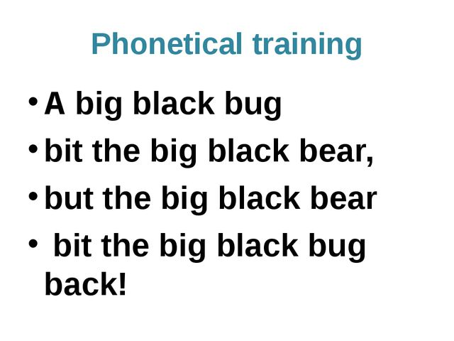Phoneticaltraining A big black bug bit the big black bear, but the big black...