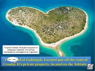 /krəʊˈeɪʃə/ Остров Галешняк. Находится недалеко от побережья Хорватии. Это ч