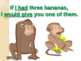 If I had three bananas, I would give you one of them.