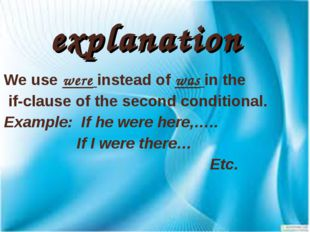 explanation We use were instead of was in the if-clause of the second conditi