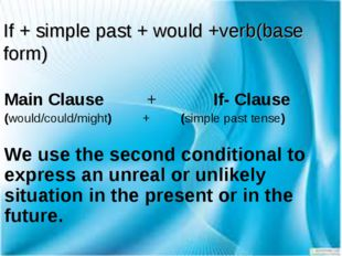 If + simple past + would +verb(base form) Main Clause + If- Clause (would/cou